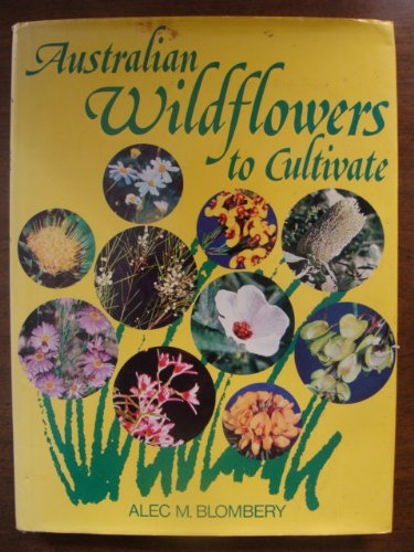 Australian Wildflowers To Cultivate, Alec M. Blombery