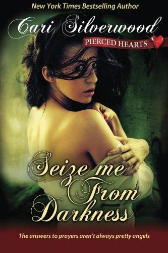 Seize me From Darkness (Pierced Hearts) (Volume (Pierced Heart)