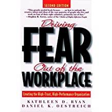 Driving Fear Out of the Workplace: Creating the High-Trust, High-Performance Organization by Kathleen D. Ryan (1998-04-17)
