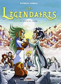 Les Légendaires, Tome 5 : Coeur du passé par Sobral