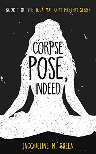 Corpse Pose, Indeed: Book 1 in The Yoga Mat Cozy Mystery series