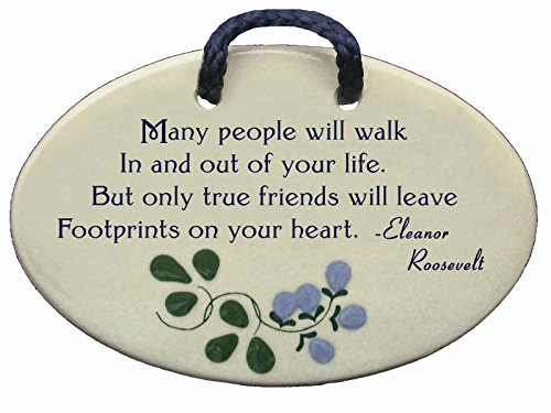 Many people will walk In and out of your life. But only true friends will leave Footprints on your heart. Eleanor Roosevelt. Ceramic wall plaques handmade in the USA for over 30 years. ()