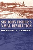 Book cover for Sir John Fisher's Naval Revolution