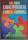 Cinco caracteristicas de una familia Amorosa, Gary Chapman, 0789907852