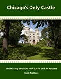 Chicago's Only Castle: The History of Givins' Irish Castle and Its Keepers (Full-Color Version)