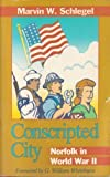 Conscripted City; Norfolk in World War II, Marvin W. Schlegel, 1878901362
