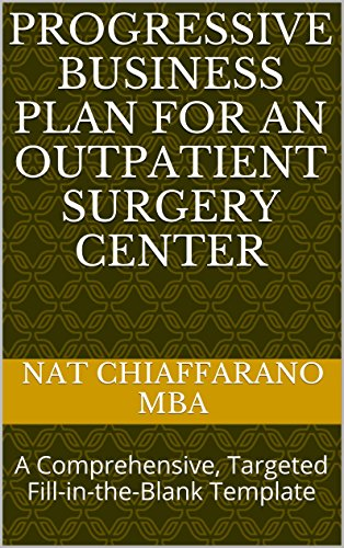 Progressive Business Plan for an Outpatient Surgery Center: A Comprehensive, Targeted Fill-in-the-Blank Template Pdf