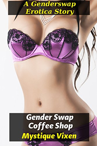 Gender Swap Coffee Shop (Gender Swap Unprotected Transformation Erotica)