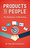 Products to People: The Mechanics of Marketing