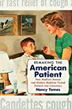 "Nancy Tomes, ""Remaking the American Patient"" (UNC Press, 2016)"