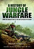 A History of Jungle Warfare: From the Earliest Days to the Battlefields of Vietnam