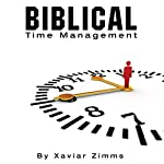 Biblical Time Management | Xavier Zimms