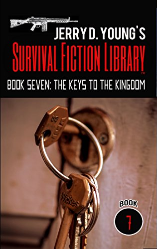 Jerry D. Young's Survival Fiction Library: Book Seven: The Keys to the Kingdom by [Young, Jerry D.]