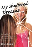 My Shattered Dreams, Eileen Derose, 1425913903