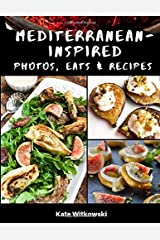 Mediterranean-Inspired Photos, Eats and Recipes Paperback