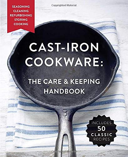 Cast-Iron Cookware: The Care and Keeping Handbook: Seasoning