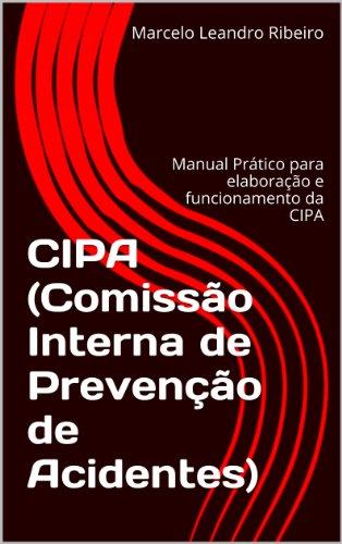 CIPA (Comissão Interna de Prevenção de Acidentes): Manual Prático para elaboração e funcionamento da CIPA (Portuguese Edition) (Manual Cipa)