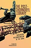 "Tamara Hundorova, ""The Post-Chornobyl Library: Ukrainian Postmodernism of the 1990s"" (ASP, 2019)"