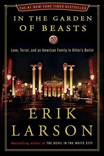 - In the Garden of Beasts: Love, Terror, and an American Family in Hitler's Berlin