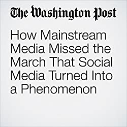 How Mainstream Media Missed the March That Social Media Turned Into a Phenomenon