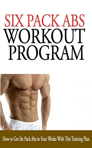 Six Pack Abs Workout Program: How to Get Six Pack Abs in Four Weeks With This Training Plan