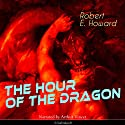 The Hour of the Dragon Audiobook by Robert E. Howard Narrated by Arthur Vincet
