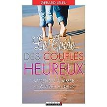 Le guide des couples heureux: Comment faire durer votre amour… pour rester heureux, à deux.
