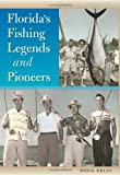Florida's Fishing Legends and Pioneers, Doug Kelly, 0813035767