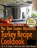 Slow Cooker Turkey - The Slow Cooker Aficionado Turkey Recipe Cookbook (The Slow Cooker Aficionado Recipe Cookbooks 5)