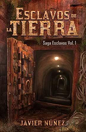 Esclavos De La Tierra: Saga Esclavos Vol. I eBook: Núñez, Javier, Tyr, Lorenn: Amazon.es: Tienda Kindle