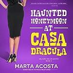 Haunted Honeymoon: The Casa Dracula Series, Book 4   Marta Acosta