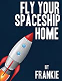 img - for Fly Your Spaceship Home book / textbook / text book