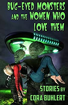 Bug-Eyed Monsters and the Women Who Love Them: Six Science Fiction Stories (English Edition) de [Buhlert, Cora]