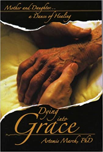 Dying Into Grace: Mother and Daughter... a Dance of Healing