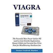 Viagra: The Powerful Man Power Action Pill used to treat Erectile Dysfunction, Booost Libido and Increase Sex Drive Fast for Mindblowing Hardcore Sex