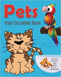 Pets Kids Coloring Book Fun Facts About Their Secret Life Superpowers Children Activity For Boys Girls Age 4 8 With