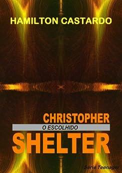CHISTOPHER SHELTER  - O Escolhido (Teenager Livro 1) por [Castardo, Hamilton]