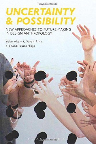 D0wnl0ad Uncertainty and Possibility: New Approaches to Future Making in Design Anthropology<br />ZIP