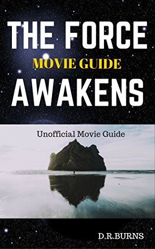 STAR WARS, THE FORCE AWAKENS MOVIE GUIDE: The Unofficial Movie Guide Book (Rey, Finn, Kylo Ren, Poe, BB-8, Resistance, Stormtroopers, Jakku, X-wing and more)
