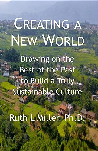 Creating a New World: Drawing on the Best of the Past to Build a Sustainable Culture