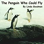 The Penguin Who Could Fly | Linda Goodman