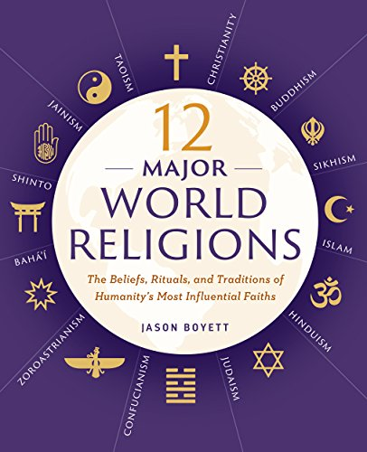 12 Major World Religions: The Beliefs, Rituals, and Traditions of Humanity's Most Influential Faiths cover