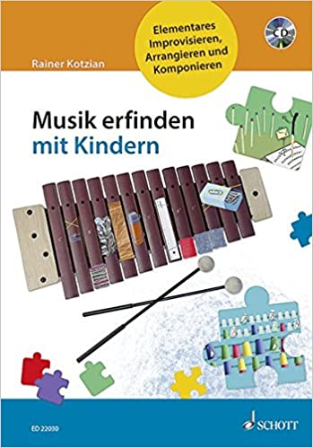 Musik erfinden mit Kindern: Elementares Improvisieren, Arrangieren ...