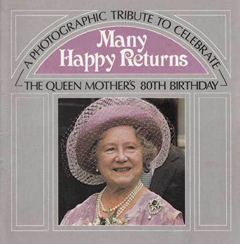 Queen Elizabeth 80th Birthday - Many happy returns: A photographic tribute to celebrate the Queen Mother's 80th birthday