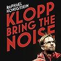Klopp: Bring the Noise Hörbuch von Raphael Honigstein Gesprochen von: Adam James