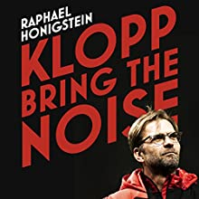 Klopp: Bring the Noise Audiobook by Raphael Honigstein Narrated by Adam James