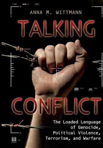 Talking Conflict: The Loaded Language of Genocide, Political Violence, Terrorism, and Warfare by ABC-CLIO