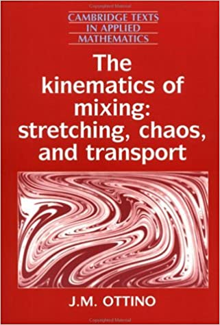 The Kinematics of Mixing: Stretching, Chaos, and Transport (Cambridge Texts in Applied Mathematics) by J. M. Ottino (1989-06-30)