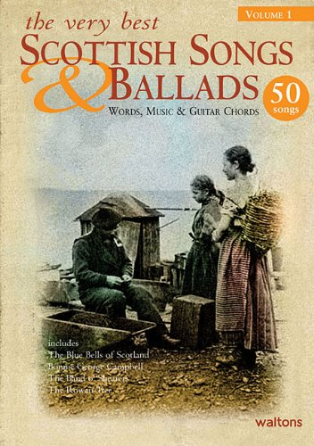 The Very Best Scottish Songs & Ballads - Volume 1: Words, Music & Guitar Chords