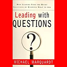 Leading with Questions: How Leaders Find the Right Solutions by Knowing What to Ask Audiobook by Michael Marquardt Narrated by Michael Marquardt